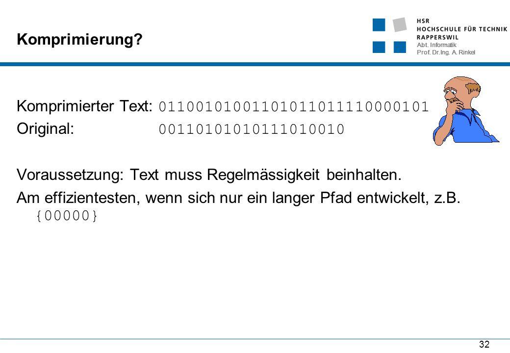 Abt. Informatik Prof. Dr.Ing. A. Rinkel 32 Komprimierung? Komprimierter Text: 01100101001101011011110000101 Original: 00110101010111010010 Voraussetzu