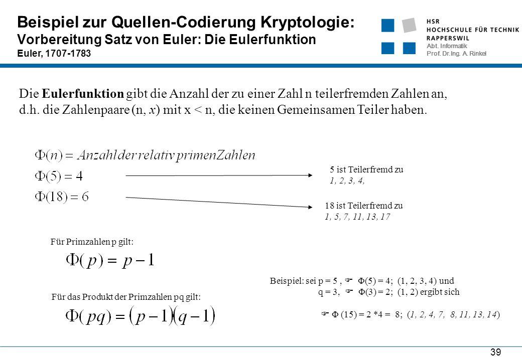 Abt. Informatik Prof. Dr.Ing. A. Rinkel 39 Beispiel zur Quellen-Codierung Kryptologie: Vorbereitung Satz von Euler: Die Eulerfunktion Euler, 1707-1783