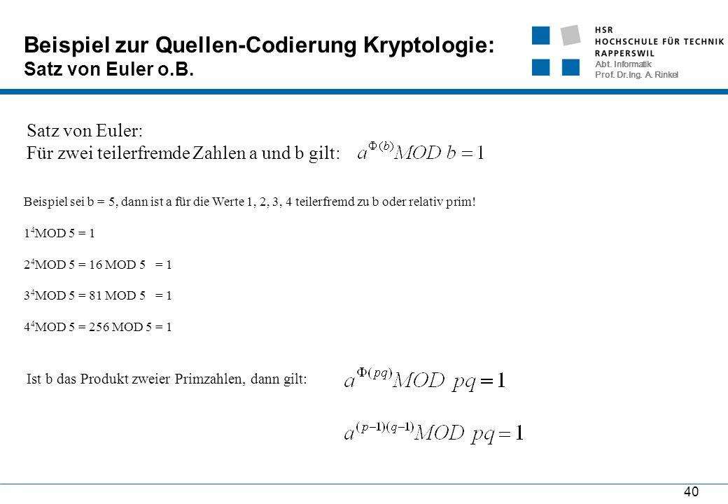 Abt. Informatik Prof. Dr.Ing. A. Rinkel 40 Beispiel zur Quellen-Codierung Kryptologie: Satz von Euler o.B. Beispiel sei b = 5, dann ist a für die Wert