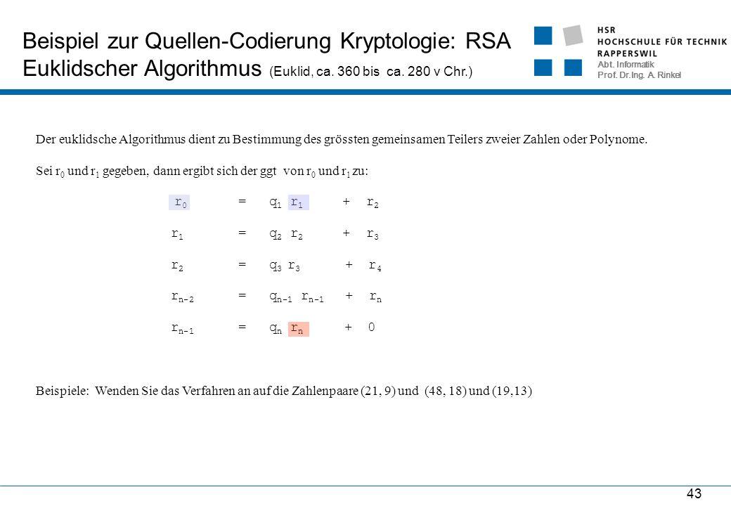 Abt. Informatik Prof. Dr.Ing. A. Rinkel 43 Beispiel zur Quellen-Codierung Kryptologie: RSA Euklidscher Algorithmus (Euklid, ca. 360 bis ca. 280 v Chr.
