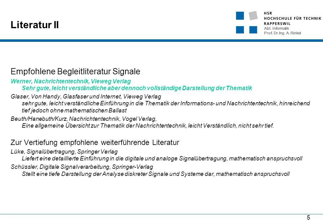 Abt. Informatik Prof. Dr.Ing. A. Rinkel 5 Literatur II Empfohlene Begleitliteratur Signale Werner, Nachrichtentechnik, Vieweg Verlag Sehr gute, leicht