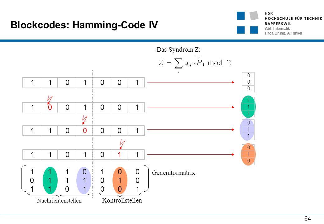 Abt. Informatik Prof. Dr.Ing. A. Rinkel 64 Blockcodes: Hamming-Code IV Das Syndrom Z: 1101001 1001001 0 0 0 1100001 1101011 Nachrichtenstellen Kontrol
