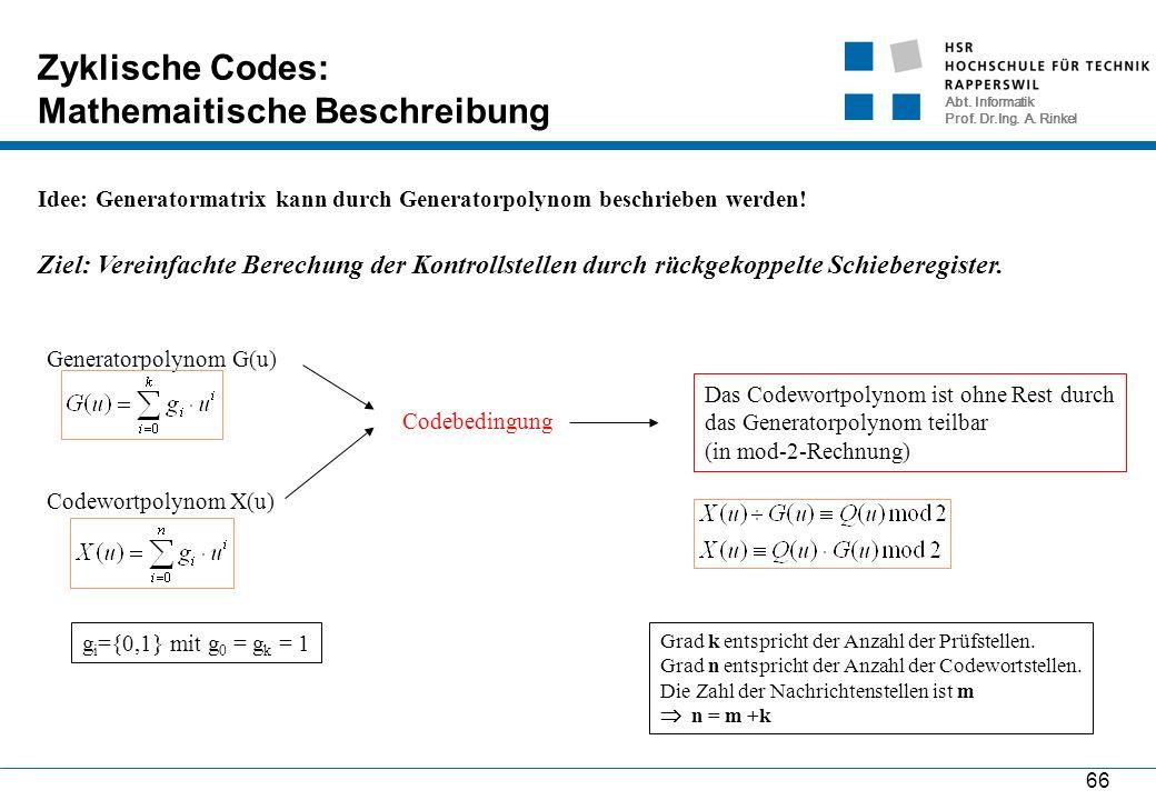 Abt. Informatik Prof. Dr.Ing. A. Rinkel 66 Zyklische Codes: Mathemaitische Beschreibung Idee: Generatormatrix kann durch Generatorpolynom beschrieben