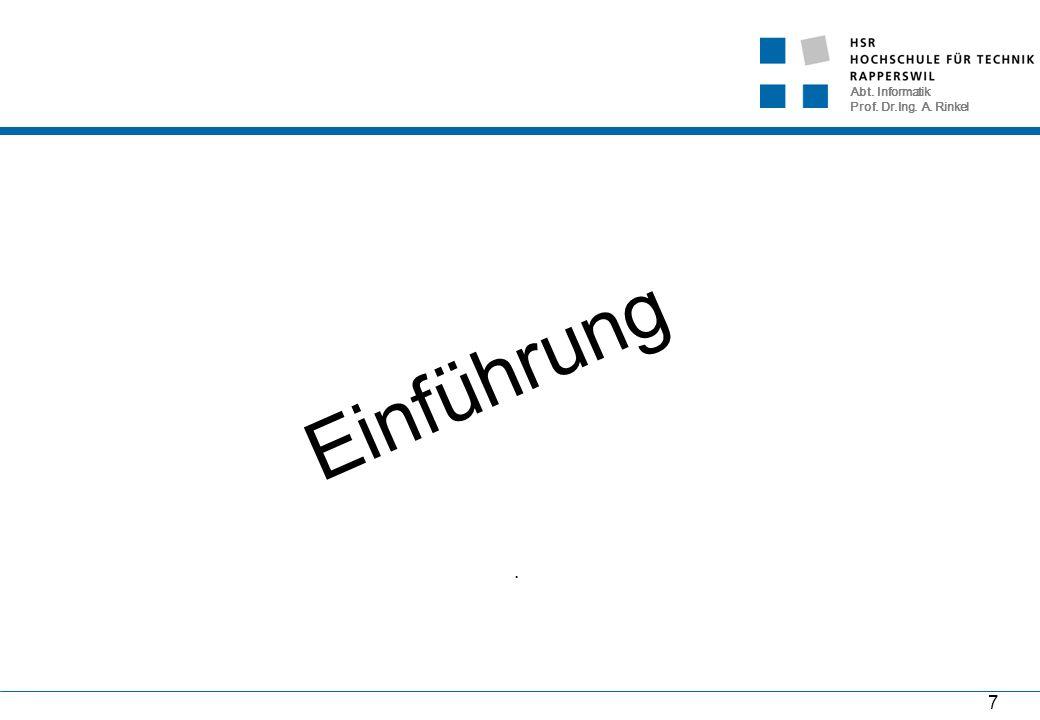 Abt. Informatik Prof. Dr.Ing. A. Rinkel 7 Einführung.