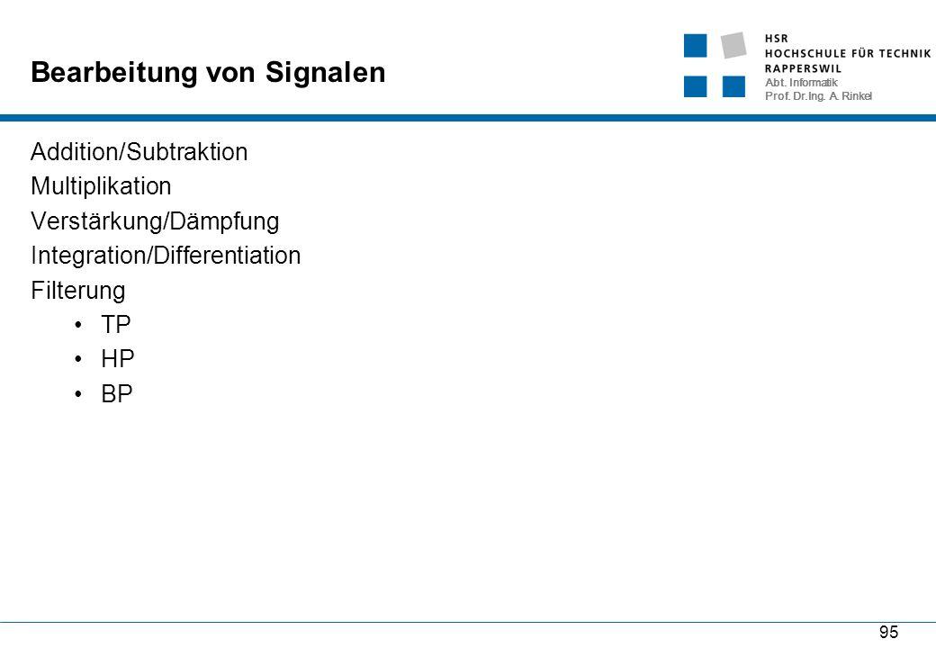 Abt. Informatik Prof. Dr.Ing. A. Rinkel 95 Bearbeitung von Signalen Addition/Subtraktion Multiplikation Verstärkung/Dämpfung Integration/Differentiati