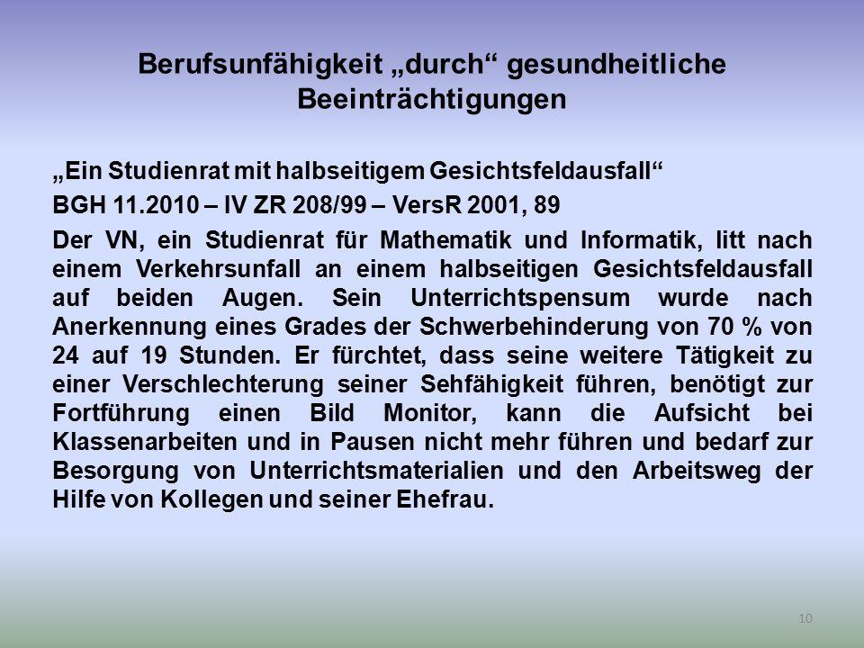 """Berufsunfähigkeit """"durch"""" gesundheitliche Beeinträchtigungen """"Ein Studienrat mit halbseitigem Gesichtsfeldausfall"""" BGH 11.2010 – IV ZR 208/99 – VersR"""