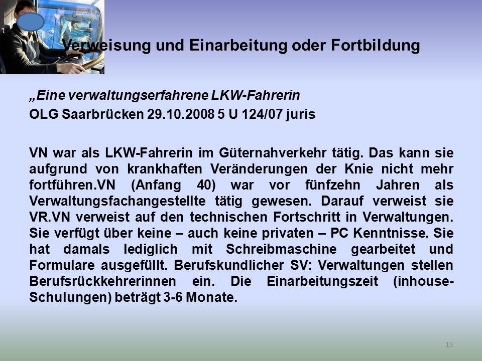 """Verweisung und Einarbeitung oder Fortbildung """"Eine verwaltungserfahrene LKW-Fahrerin OLG Saarbrücken 29.10.2008 5 U 124/07 juris VN war als LKW-Fahrerin im Güternahverkehr tätig."""