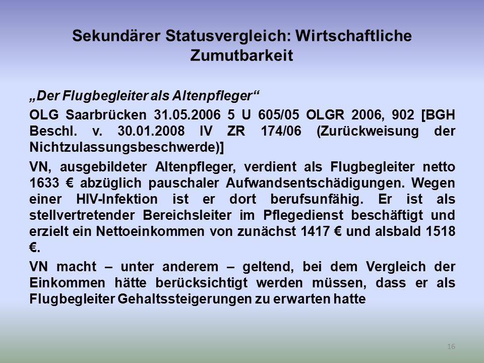 """Sekundärer Statusvergleich: Wirtschaftliche Zumutbarkeit """"Der Flugbegleiter als Altenpfleger OLG Saarbrücken 31.05.2006 5 U 605/05 OLGR 2006, 902 [BGH Beschl."""