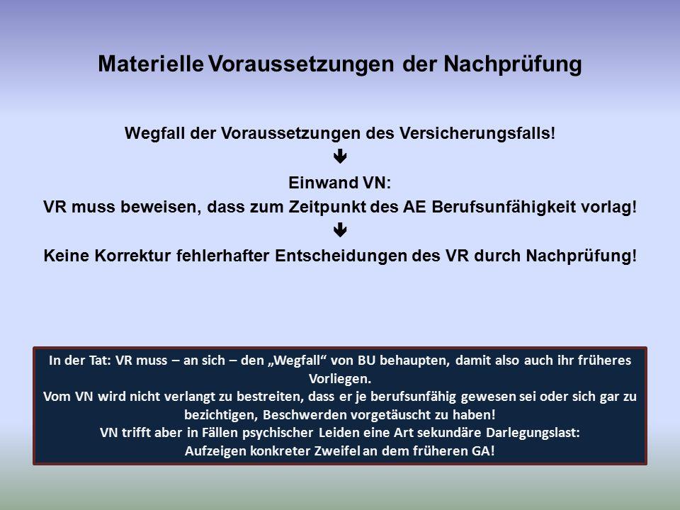 Materielle Voraussetzungen der Nachprüfung Wegfall der Voraussetzungen des Versicherungsfalls!  Einwand VN: VR muss beweisen, dass zum Zeitpunkt des