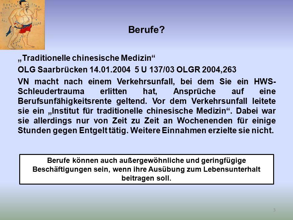 """Berufe? """"Traditionelle chinesische Medizin"""" OLG Saarbrücken 14.01.2004 5 U 137/03 OLGR 2004,263 VN macht nach einem Verkehrsunfall, bei dem Sie ein HW"""