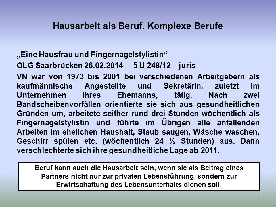 """Hausarbeit als Beruf. Komplexe Berufe """"Eine Hausfrau und Fingernagelstylistin"""" OLG Saarbrücken 26.02.2014 – 5 U 248/12 – juris VN war von 1973 bis 200"""