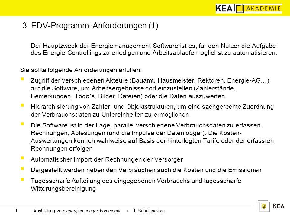 3. EDV-Programm: Anforderungen (1) Der Hauptzweck der Energiemanagement-Software ist es, für den Nutzer die Aufgabe des Energie-Controllings zu erledi