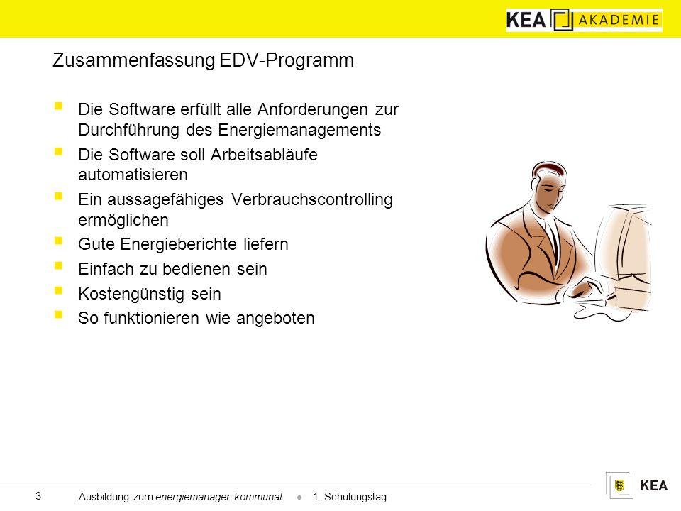 Zusammenfassung EDV-Programm  Die Software erfüllt alle Anforderungen zur Durchführung des Energiemanagements  Die Software soll Arbeitsabläufe automatisieren  Ein aussagefähiges Verbrauchscontrolling ermöglichen  Gute Energieberichte liefern  Einfach zu bedienen sein  Kostengünstig sein  So funktionieren wie angeboten 3 Ausbildung zum energiemanager kommunal  1.