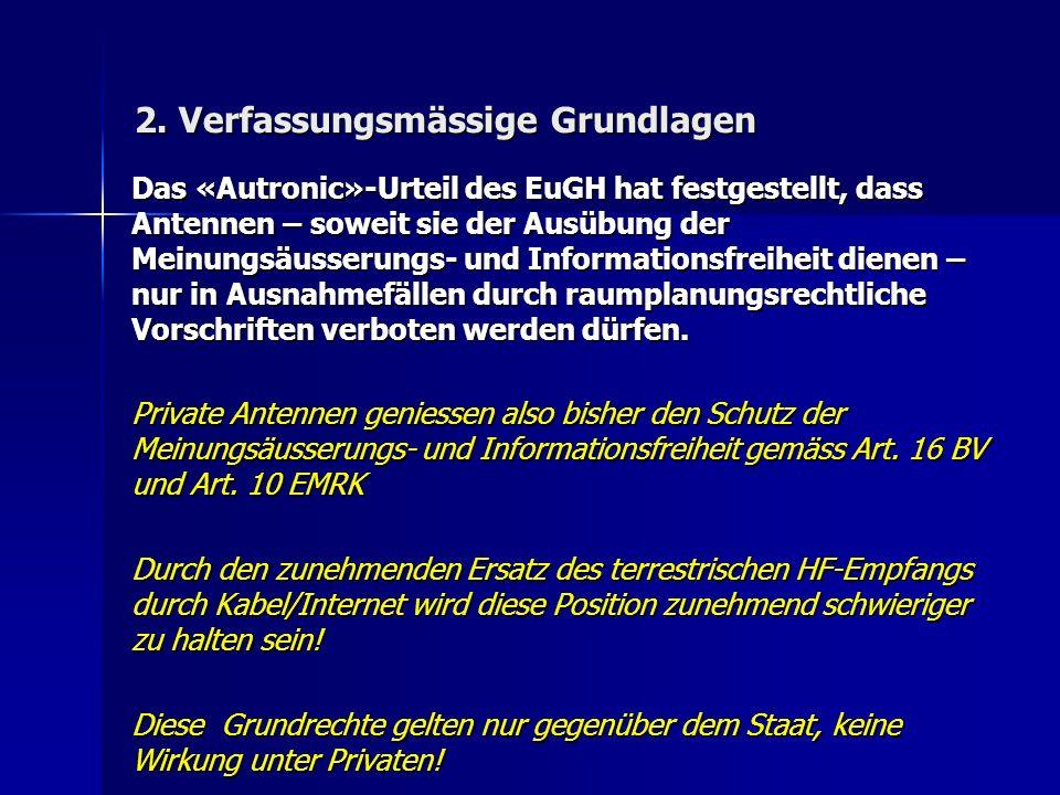 2. Verfassungsmässige Grundlagen Das «Autronic»-Urteil des EuGH hat festgestellt, dass Antennen – soweit sie der Ausübung der Meinungsäusserungs- und