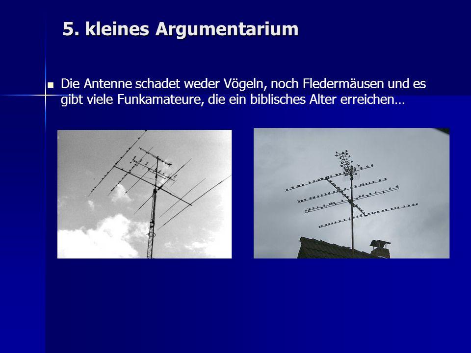 5. kleines Argumentarium Die Antenne schadet weder Vögeln, noch Fledermäusen und es gibt viele Funkamateure, die ein biblisches Alter erreichen…