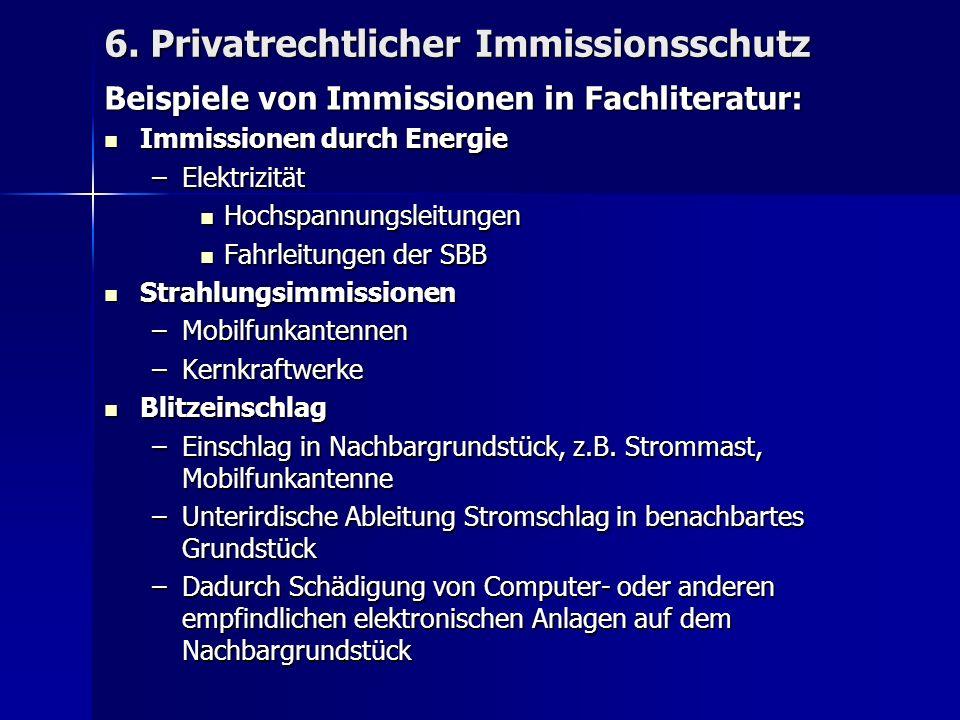 6. Privatrechtlicher Immissionsschutz Beispiele von Immissionen in Fachliteratur: Immissionen durch Energie Immissionen durch Energie –Elektrizität Ho