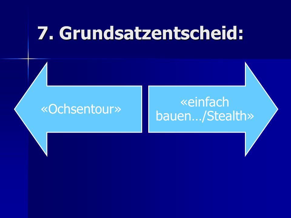 7. Grundsatzentscheid: «Ochsentour» «einfach bauen…/Stealth»