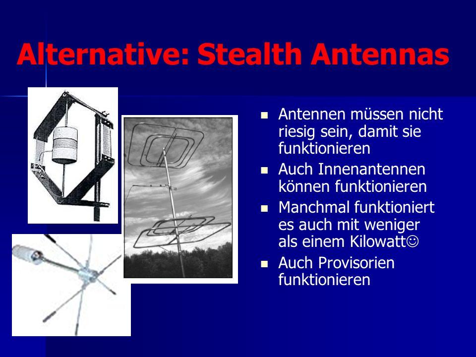 Alternative: Stealth Antennas Antennen müssen nicht riesig sein, damit sie funktionieren Auch Innenantennen können funktionieren Manchmal funktioniert es auch mit weniger als einem Kilowatt Auch Provisorien funktionieren