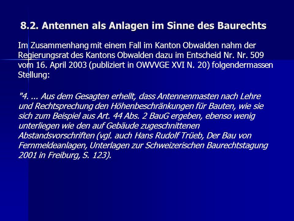 8.2. Antennen als Anlagen im Sinne des Baurechts Im Zusammenhang mit einem Fall im Kanton Obwalden nahm der Regierungsrat des Kantons Obwalden dazu im