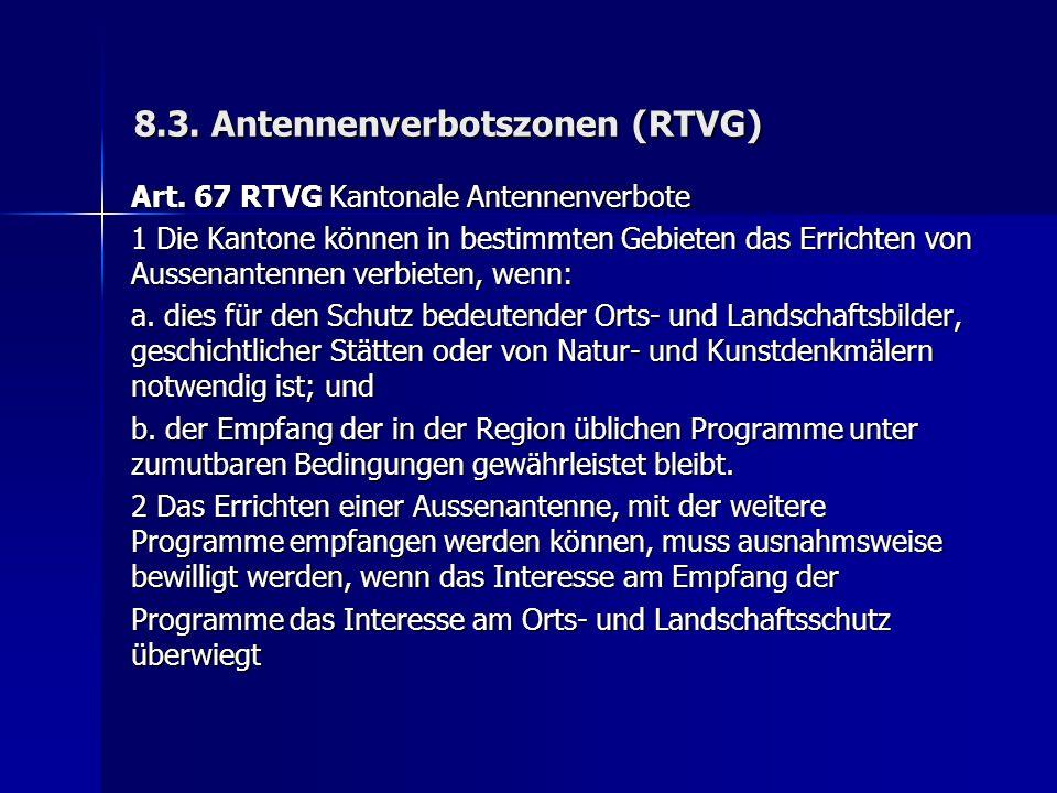 8.3. Antennenverbotszonen (RTVG) Art.