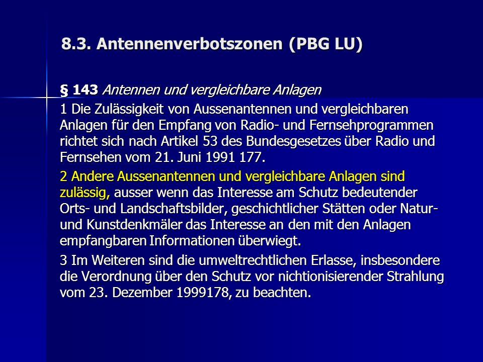 8.3. Antennenverbotszonen (PBG LU) § 143 Antennen und vergleichbare Anlagen 1 Die Zulässigkeit von Aussenantennen und vergleichbaren Anlagen für den E
