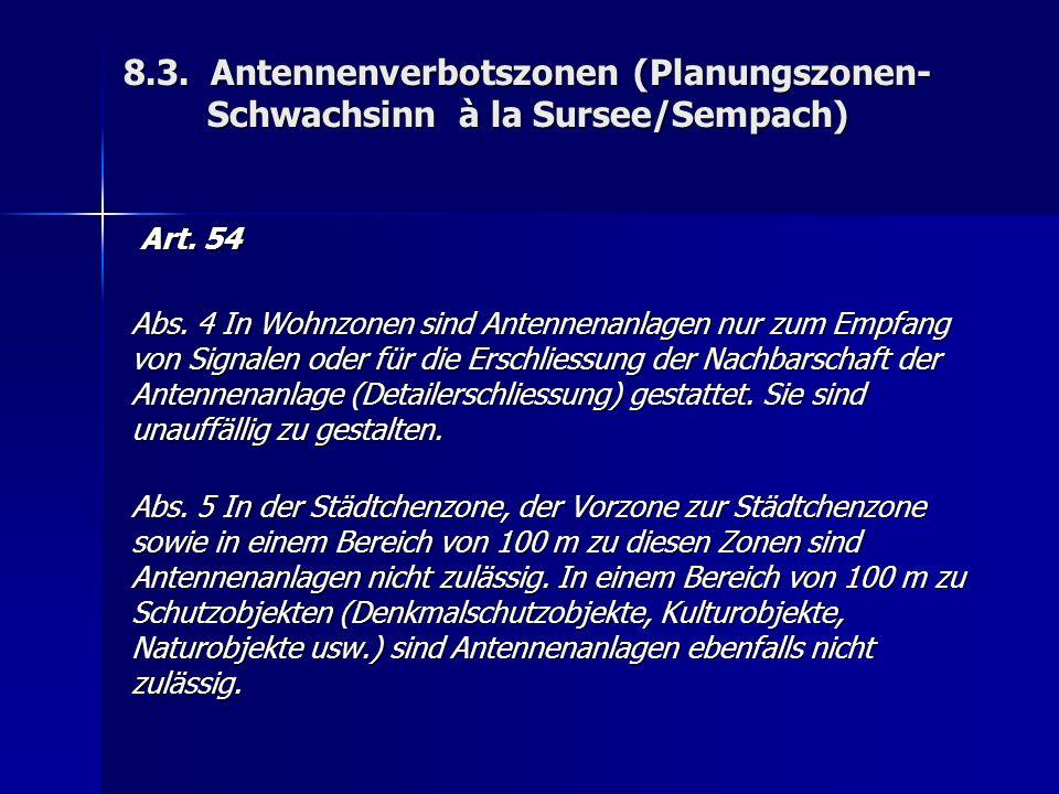 8.3. Antennenverbotszonen (Planungszonen- Schwachsinn à la Sursee/Sempach) Art.