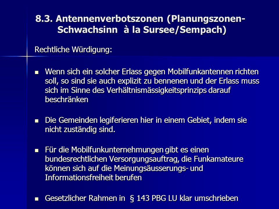 8.3. Antennenverbotszonen (Planungszonen- Schwachsinn à la Sursee/Sempach) Rechtliche Würdigung: Wenn sich ein solcher Erlass gegen Mobilfunkantennen
