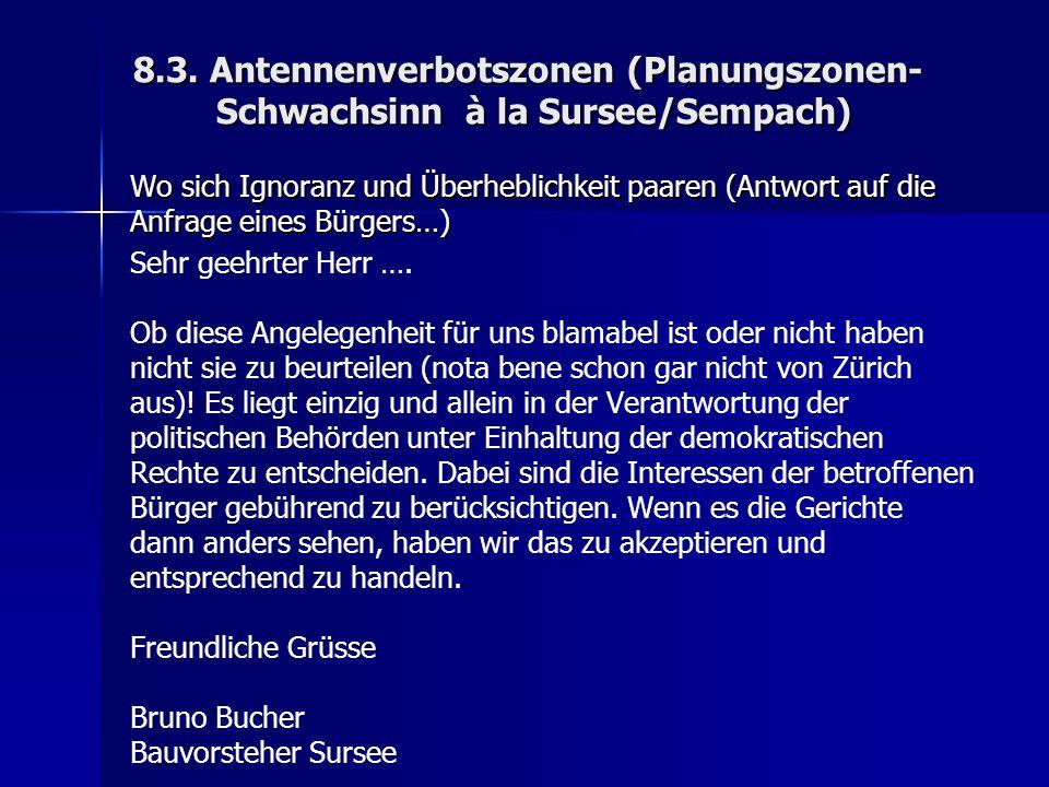 8.3. Antennenverbotszonen (Planungszonen- Schwachsinn à la Sursee/Sempach) Wo sich Ignoranz und Überheblichkeit paaren (Antwort auf die Anfrage eines