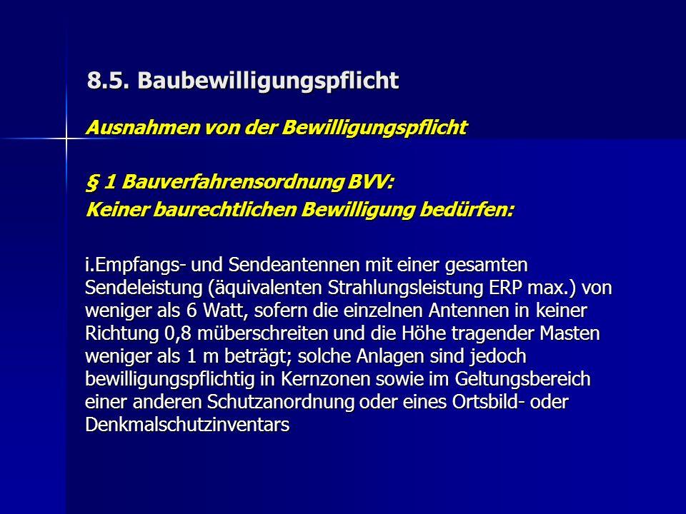 8.5. Baubewilligungspflicht Ausnahmen von der Bewilligungspflicht § 1 Bauverfahrensordnung BVV: Keiner baurechtlichen Bewilligung bedürfen: i.Empfangs