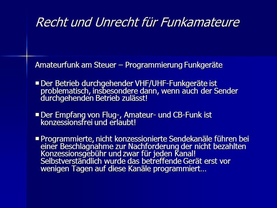 Recht und Unrecht für Funkamateure Amateurfunk am Steuer – Programmierung Funkgeräte Der Betrieb durchgehender VHF/UHF-Funkgeräte ist problematisch, insbesondere dann, wenn auch der Sender durchgehenden Betrieb zulässt.