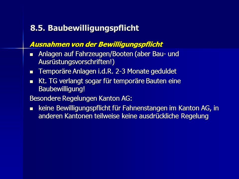 8.5. Baubewilligungspflicht Ausnahmen von der Bewilligungspflicht Anlagen auf Fahrzeugen/Booten (aber Bau- und Ausrüstungsvorschriften!) Anlagen auf F