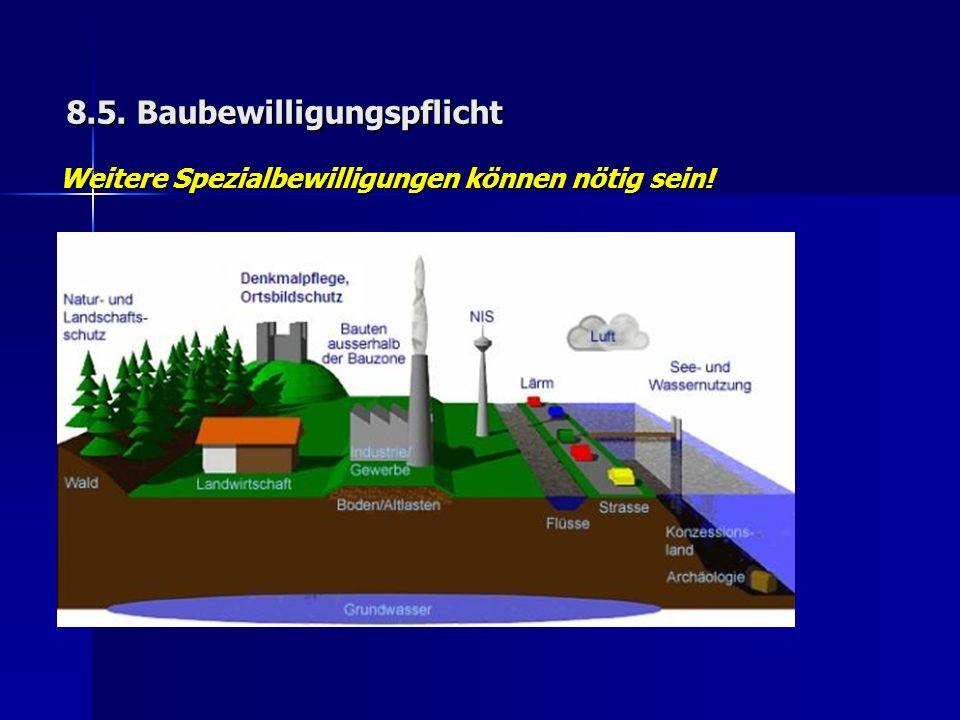 8.5. Baubewilligungspflicht Weitere Spezialbewilligungen können nötig sein!