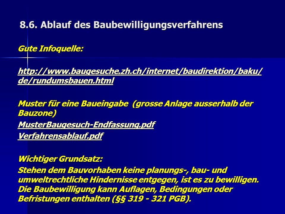 8.6. Ablauf des Baubewilligungsverfahrens Gute Infoquelle: http://www.baugesuche.zh.ch/internet/baudirektion/baku/ de/rundumsbauen.html http://www.bau