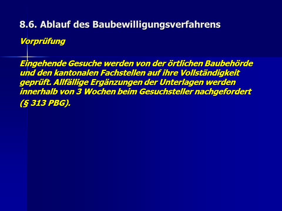 8.6. Ablauf des Baubewilligungsverfahrens Vorprüfung Eingehende Gesuche werden von der örtlichen Baubehörde und den kantonalen Fachstellen auf ihre Vo