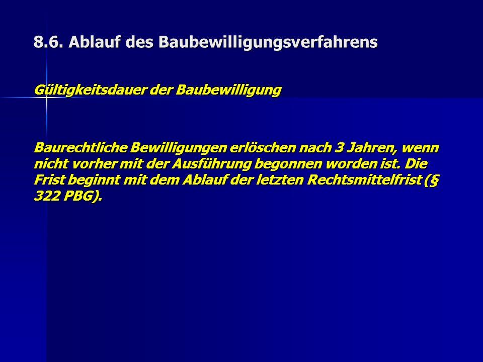 8.6. Ablauf des Baubewilligungsverfahrens Gültigkeitsdauer der Baubewilligung Baurechtliche Bewilligungen erlöschen nach 3 Jahren, wenn nicht vorher m