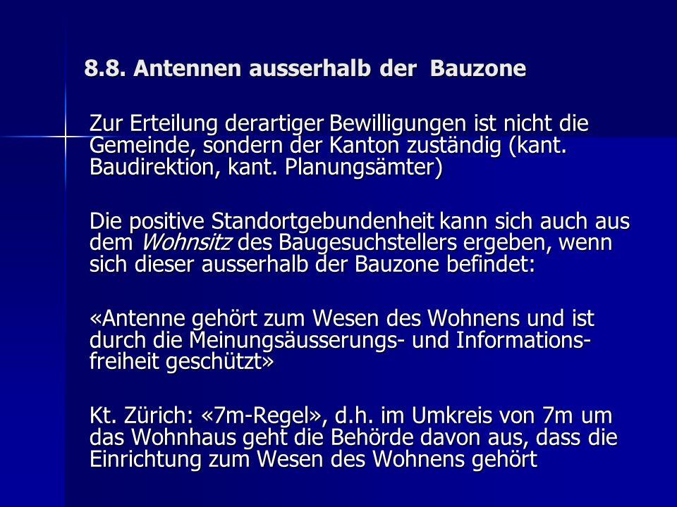 8.8. Antennen ausserhalb der Bauzone Zur Erteilung derartiger Bewilligungen ist nicht die Gemeinde, sondern der Kanton zuständig (kant. Baudirektion,