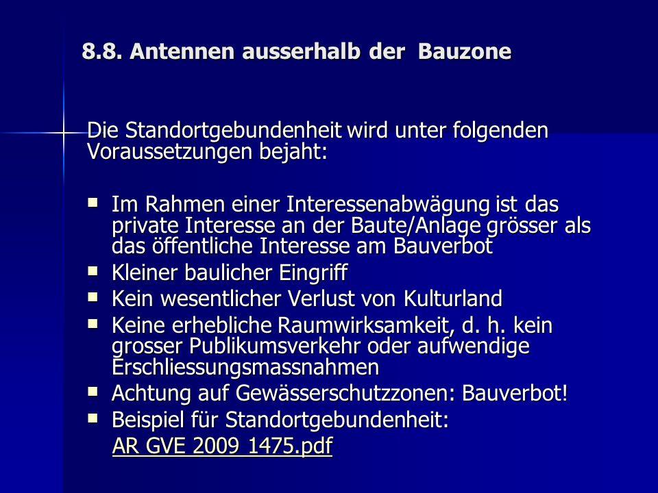 8.8. Antennen ausserhalb der Bauzone Die Standortgebundenheit wird unter folgenden Voraussetzungen bejaht: Im Rahmen einer Interessenabwägung ist das