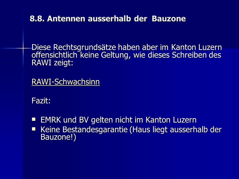 8.8. Antennen ausserhalb der Bauzone Diese Rechtsgrundsätze haben aber im Kanton Luzern offensichtlich keine Geltung, wie dieses Schreiben des RAWI ze