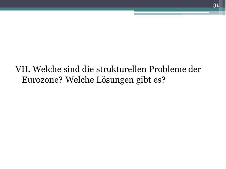 VII. Welche sind die strukturellen Probleme der Eurozone Welche Lösungen gibt es 31