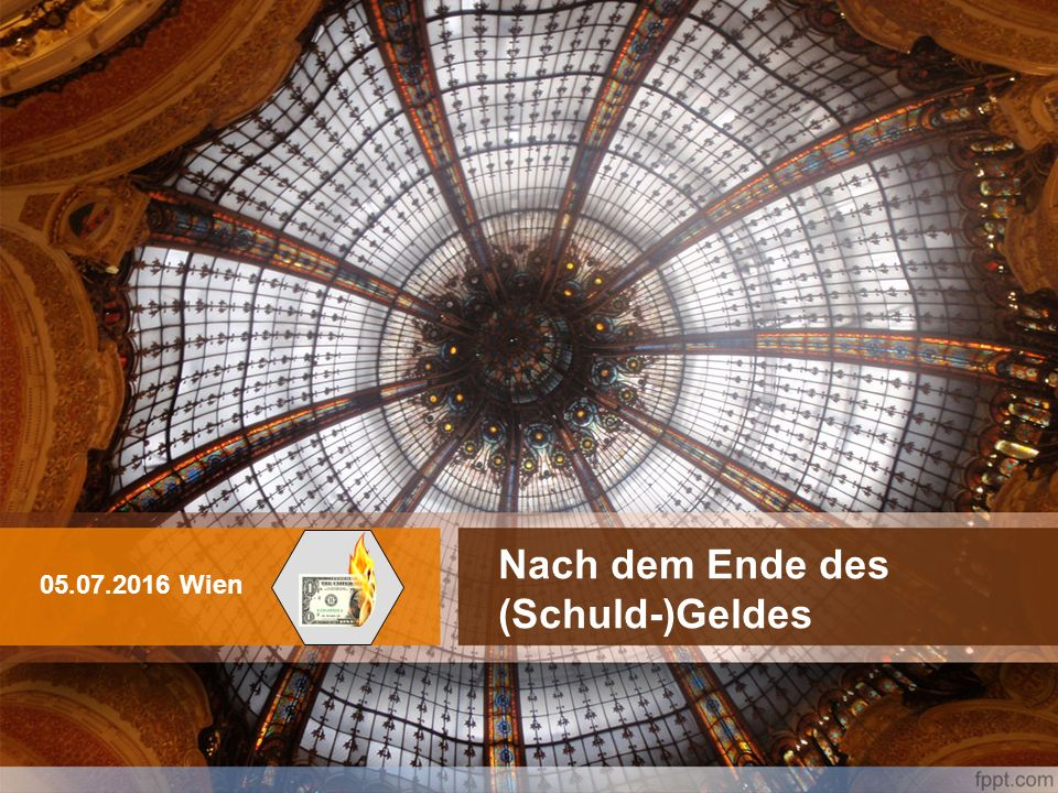 Nach dem Ende des (Schuld-)Geldes 05.07.2016 Wien