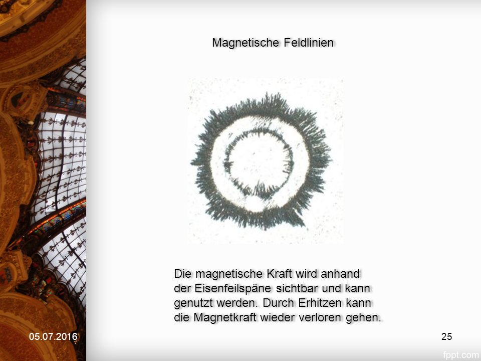 05.07.2016 Magnetische Feldlinien Die magnetische Kraft wird anhand der Eisenfeilspäne sichtbar und kann genutzt werden. Durch Erhitzen kann die Magne