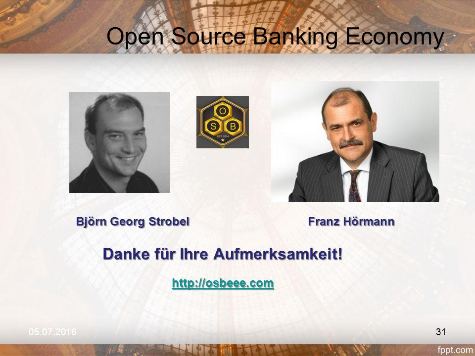 Open Source Banking Economy 05.07.2016 Danke für Ihre Aufmerksamkeit! http://osbeee.com Björn Georg Strobel Franz Hörmann 31