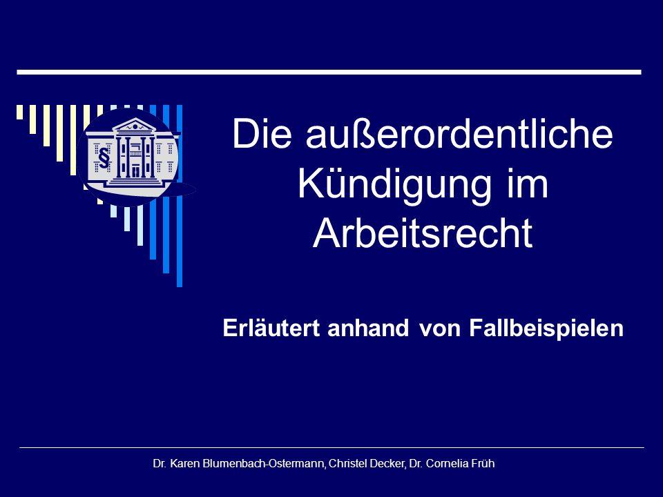 § Dr. Karen Blumenbach-Ostermann, Christel Decker, Dr. Cornelia Früh Die außerordentliche Kündigung im Arbeitsrecht Erläutert anhand von Fallbeispiele