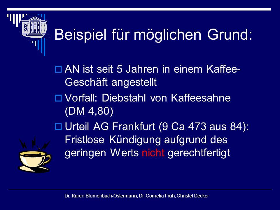 § § Dr. Karen Blumenbach-Ostermann, Dr. Cornelia Früh, Christel Decker  AN ist seit 5 Jahren in einem Kaffee- Geschäft angestellt  Vorfall: Diebstah