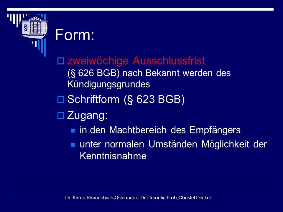 § § Dr. Karen Blumenbach-Ostermann, Dr. Cornelia Früh, Christel Decker Form:  zweiwöchige Ausschlussfrist (§ 626 BGB) nach Bekannt werden des Kündigu