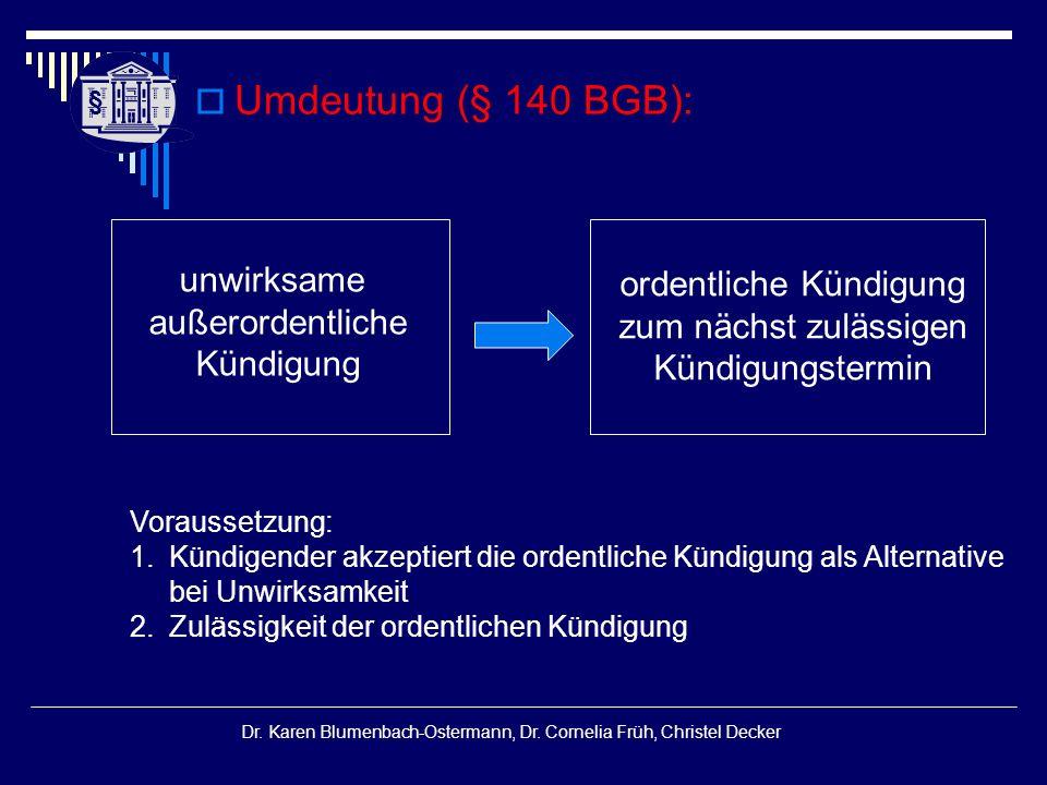 § § Dr. Karen Blumenbach-Ostermann, Dr. Cornelia Früh, Christel Decker  Umdeutung (§ 140 BGB): unwirksame außerordentliche Kündigung ordentliche Künd