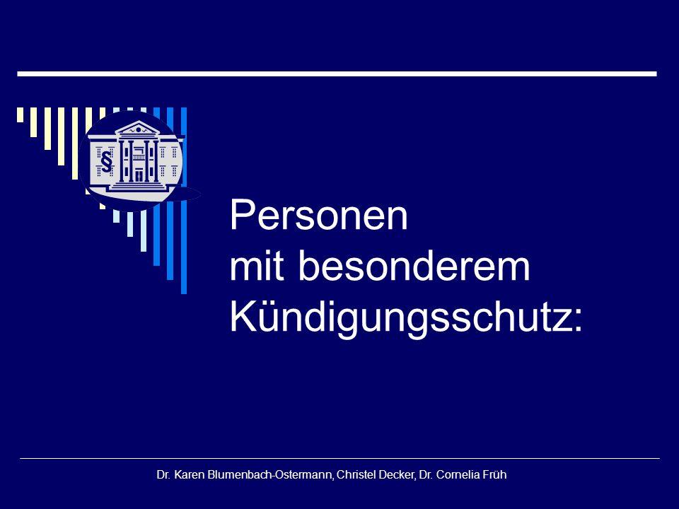 § Dr. Karen Blumenbach-Ostermann, Christel Decker, Dr. Cornelia Früh Personen mit besonderem Kündigungsschutz: