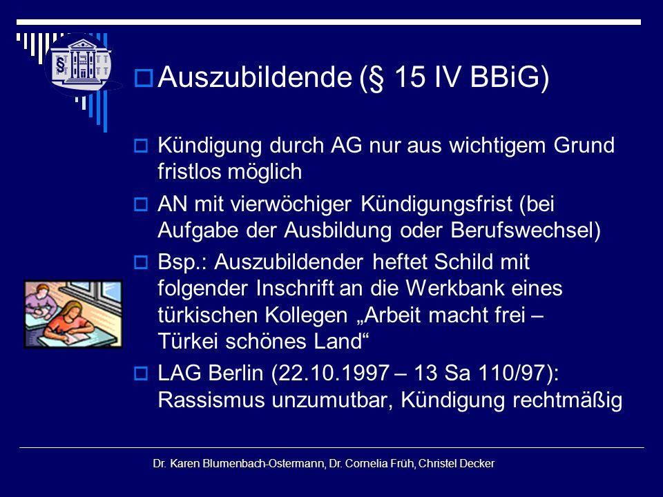 § § Dr. Karen Blumenbach-Ostermann, Dr. Cornelia Früh, Christel Decker  Auszubildende (§ 15 IV BBiG)  Kündigung durch AG nur aus wichtigem Grund fri