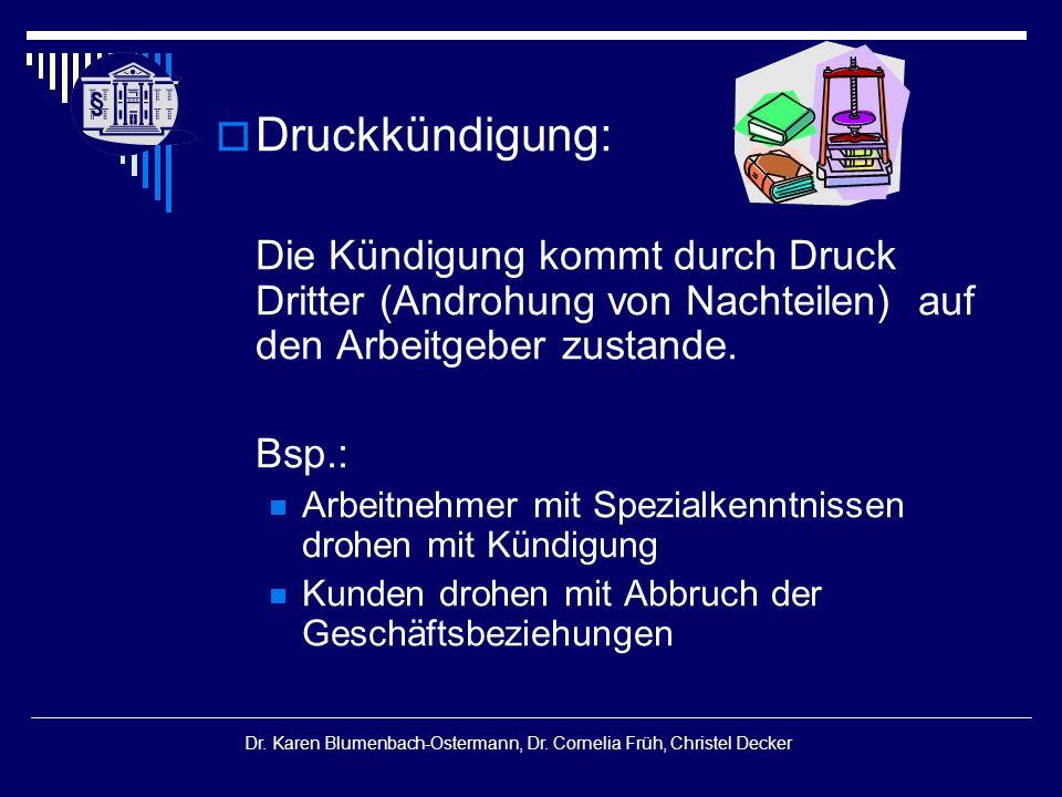 § § Dr. Karen Blumenbach-Ostermann, Dr. Cornelia Früh, Christel Decker  Druckkündigung: Die Kündigung kommt durch Druck Dritter (Androhung von Nachte