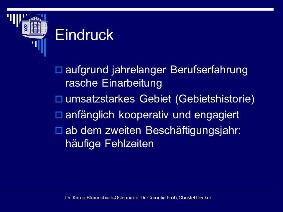 § § Dr. Karen Blumenbach-Ostermann, Dr. Cornelia Früh, Christel Decker Eindruck  aufgrund jahrelanger Berufserfahrung rasche Einarbeitung  umsatzsta